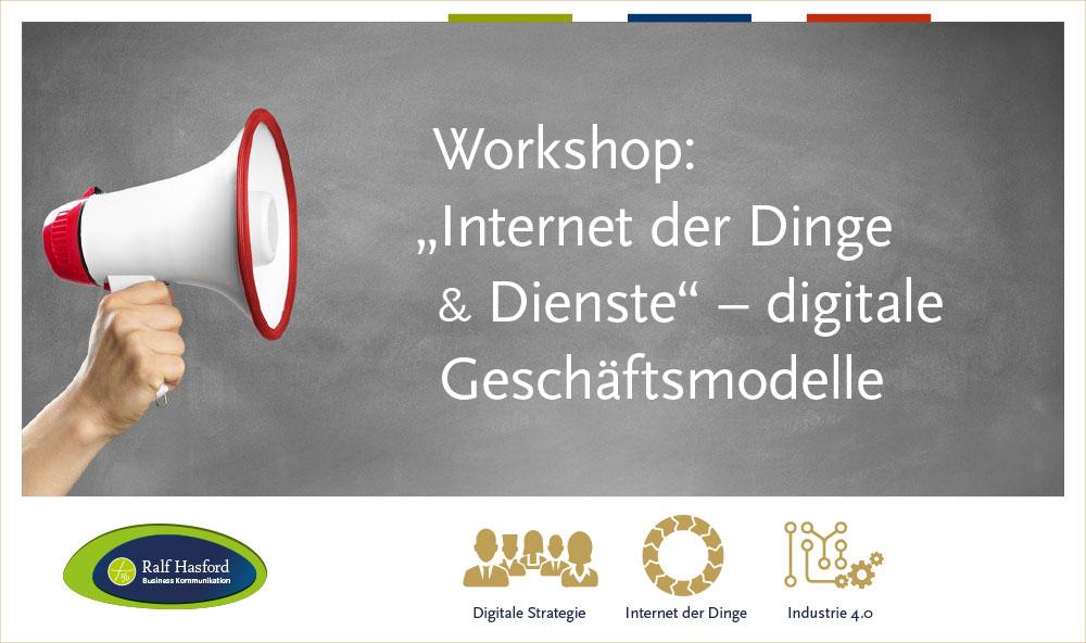 """Workshop """"Internet der Dinge und Dienste"""" ... digitale Geschäftsmodelle."""
